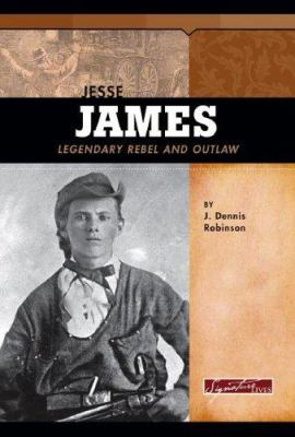Jesse James: Legendary Rebel and Outlaw 9780756518714