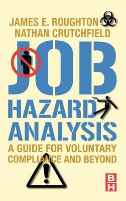 Job Hazard Analysis: A Guide for Voluntary Compliance and Beyond; From Hazard to Risk: Transforming the JHA from a Tool to a Process 9780750683463