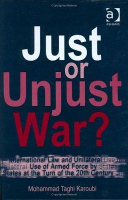 Just or Unjust War?: International Law and Unilateral Use of Armed Force by States at the Turn of the 20th Century