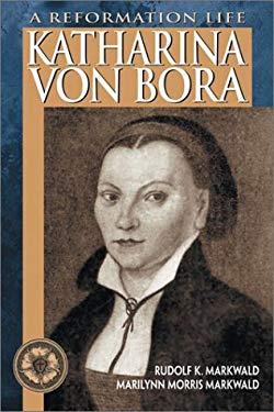 Katharina Von Bora: A Reformation Life 9780758600004