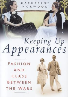 Keeping Up Appearances: Fashion and Class Between the Wars 9780750939577