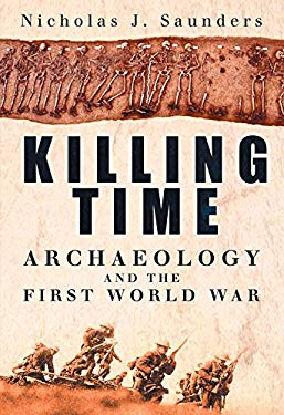 Killing Time: Archaeology and the First World War 9780750945196