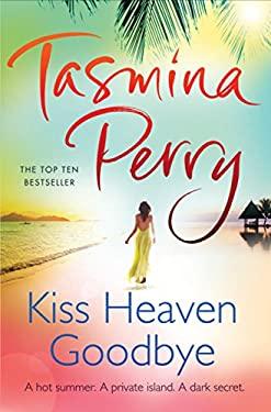 Kiss Heaven Goodbye. Tasmina Perry