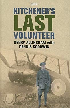 Kitchener's Last Volunteer: The Life of Henry Allingham, the Oldest Surviving Veteran of the Great War 9780753182901