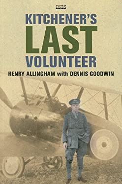Kitchener's Last Volunteer: The Life of Henry Allingham, the Oldest Surviving Veteran of the Great War 9780753182918