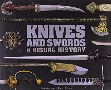 Knives and Swords: A Visual History 9780756656461