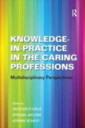 Knowledge-In-Practice in the Caring Professions: Multidisciplinary Perspectives 9064623