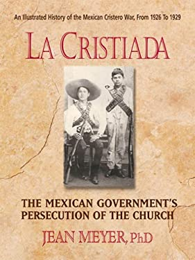 La Cristiada: The Mexican Government's Persecution of the Church 9780757003158