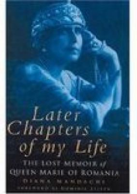 Later Chapters of My Life: The Lost Memoir of Queen Marie of Romania 9780750936910