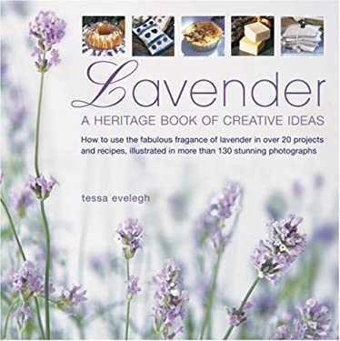 Lavender: A Heritage Book of Creative Ideas: How to Use the Fabulous Fragrance of Lavender in Over 20 Projects and Recipes 9780754818045