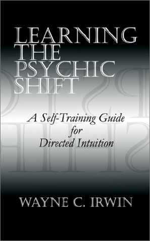 Learning the Psychic Shift: A Self-Training Guide for Directed Intuition 9780759656253