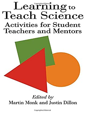 Learning to Teach Science: Activities for Student Teachers and Mentors 9780750703857