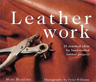 Leatherwork: 25 Practical Ideas for Hand-Crafted Leather Projects 9780754806257