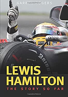 Lewis Hamilton: The Story So Far