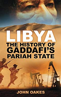 Libya: The History of Gaddafi's Pariah State 9780752464121