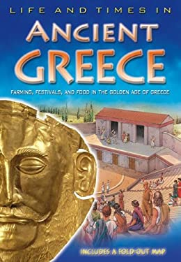 Life and Times in Ancient Greece [With Fold Out Map] 9780753461501