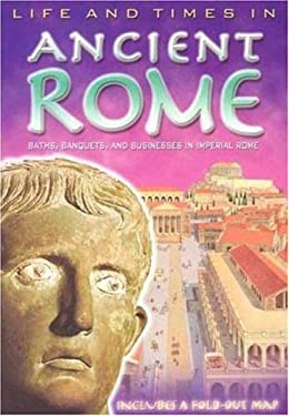 Life and Times in Ancient Rome [With Fold Out Map] 9780753461518