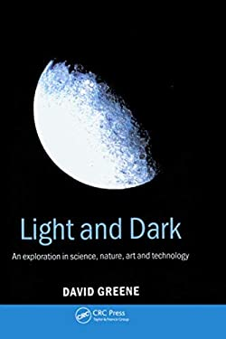 Light and Dark: An Exploration in Science, Nature, Art and Technology 9780750308748