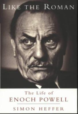 Like the Roman: The Life of Enoch Powell 9780753808207