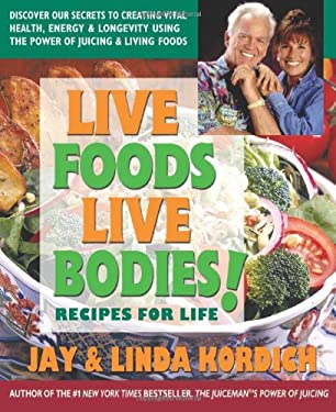 Live Foods Live Bodies!: Discover Our Secrets to Vital Health, Energy & Longevity Using the Power of Living Foods in Just a Few Weeks 9780757003851