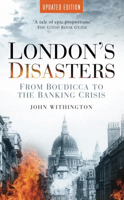 London's Disasters: From Boudicca to the Banking Crisis 9780752457475