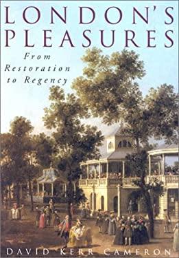 London's Pleasures: From Restoration to Regency 9780750924481