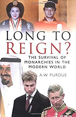 Long to Reign?: The Survival of Monarchies in the Modern World 9780750922081