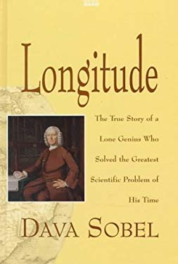 Longitude: The True Story of a Lone Genius Who Solved the Greatest Scientific Problem of His Time 9780753150368