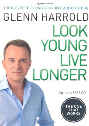 Look Young, Live Longer: The 7-Step Programme That Will Slow the Ageing Process and Improve the Quality of Your Life [With CD (Audio)] 9780752886107