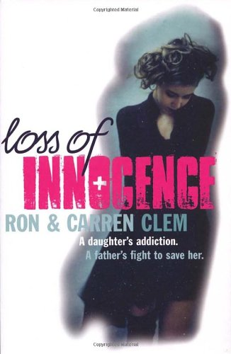 Loss of Innocence: A Daughter's Addiction. a Father's Fight to Save Her 9780753513026