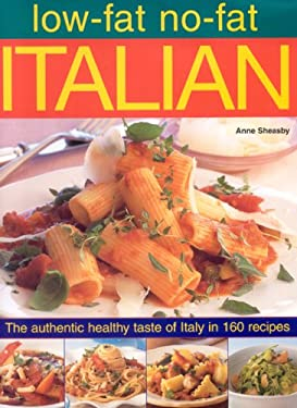Low-Fat No-Fat Italian: The Authentic Healthy Taste of Italy in 160 Recipes 9780754818182