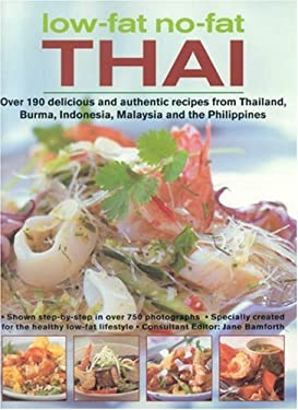 Low-Fat No-Fat Thai: Over 190 Delicious and Authentic Recipes from Thailand, Burma, Indonesia, Malaysia and the Philippines 9780754816607