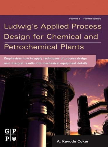 Ludwig's Applied Process Design for Chemical and Petrochemical Plants: Volume 2: Distillation, Packed Towers, Petroleum Fractionation, Gas Processing 9780750683661