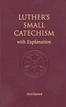 Luther's Small Catechism with Explanation 9780758611185