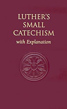 Luther's Small Catechism, with Explanation 9780758611215