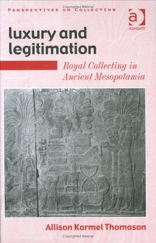 Luxury and Legitimation: Royal Collecting in Ancient Mesopotamia