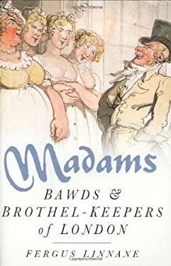 Madams: Bawds & Brothel-Keepers of London 9780750933063