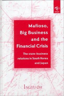 Mafioso, Big Business and the Financial Crisis: The State-Business Relations in South Korea and Japan