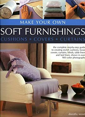 Make Your Own Soft Furnishings: Cushions * Covers * Cutrains 9780754815631