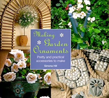 Making Garden Ornaments: Pretty and Practical Accessories to Make 9780754804611
