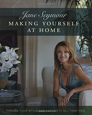 Making Yourself at Home: Finding Your Style and Putting It All Together 9780756628925