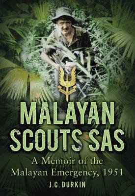 Malayan Scouts SAS: A Memoir of the Malayan Emergency, 1951 9780752461106