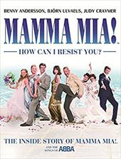 Mamma MIA! How Can I Resist You?: The Inside Story of Mamma MIA! and the Songs of Abba 2813049
