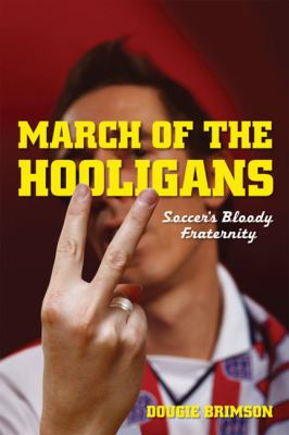 March of the Hooligans: Soccer's Bloody Fraternity 9780753512937