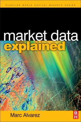 Market Data Explained: A Practical Guide to Global Capital Markets Information. 9780750680554