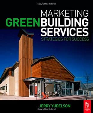 Marketing Green Building Services: Strategies for Success 9780750684743