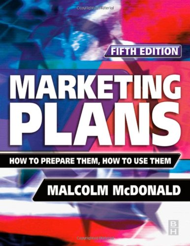 Marketing Plans: How to Prepare Them, How to Use Them 9780750656252