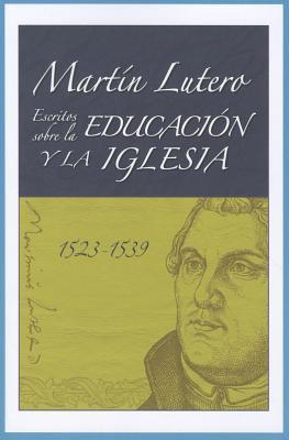 Martin Lutero: Escritos Sobre la Educacion y la Iglesia (1523-1539) 9780758629708