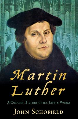 Martin Luther: A Concise History of His Life & Works 9780752453903
