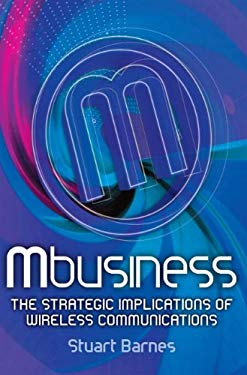 Mbusiness: The Strategic Implications of Mobile Communications 9780750656238